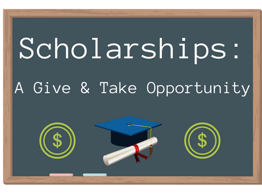 Scholarships: A Give & Take Opportunity